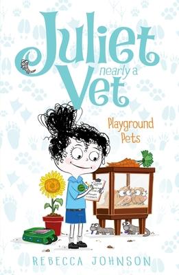 Playground Pets: Juliet, Nearly a Vet (Book 8) - Johnson, Rebecca