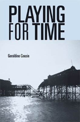 Playing for Time: Stories of Lost Children, Ghosts and the Endangered Present in Contemporary Theatre - Cousin, Geraldine