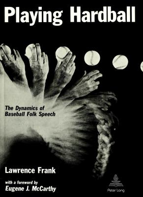 Playing Hardball: The Dynamics of Baseball Folk Speech - Frank, Lawrence