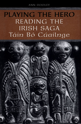 Playing the Hero: Reading the Tain Bo Cuailnge - Dooley, Ann