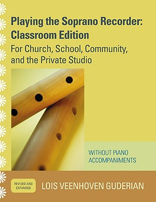 Playing the Soprano Recorder: For Church, School, Community, and the Private Studio - Guderian, Lois Veenhoven