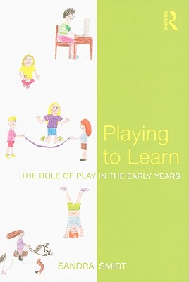 Playing to Learn: The Role of Play in the Early Years - Smidt, Sandra