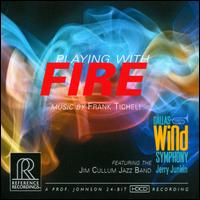 Playing with Fire: Music by Frank Ticheli - Dallas Wind Symphony; Jim Cullum Jazz Band; Jerry Junkin (conductor)