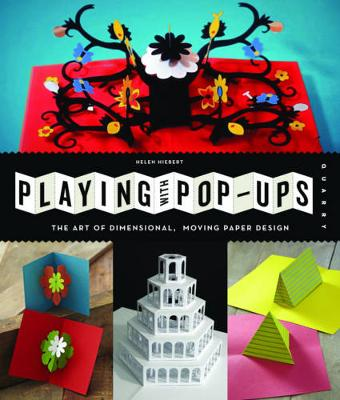 Playing with Pop-Ups: The Art of Dimensional, Moving Paper Designs - Hiebert, Helen