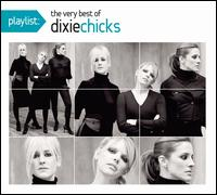 Playlist: The Very Best of Dixie Chicks - Dixie Chicks