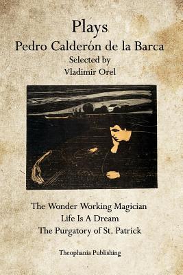 Plays Pedro Calderon de la Barca - Orel, Vladimir (Editor), and De La Barca, Pedro Calderon