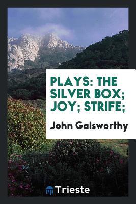 Plays: The Silver Box; Joy; Strife; - Galsworthy, John