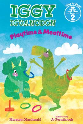 Playtime & Mealtime (Iggy Iguanodon: Time to Read, Level 2) - MacDonald, Maryann