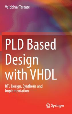 Pld Based Design with VHDL: Rtl Design, Synthesis and Implementation - Taraate, Vaibbhav