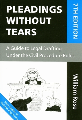 Pleadings Without Tears: A Guide to Legal Drafting Under the Civil Procedure Rules - Rose, William