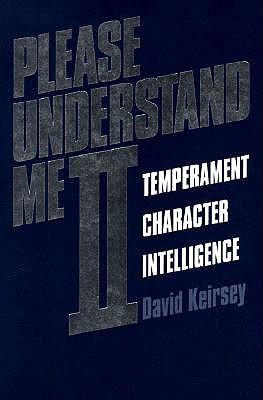 Please Understand Me II: Temperament, Character, Intelligence - Keirsey, David, and Choiniere, Ray (Foreword by)
