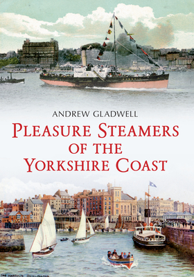 Pleasure Steamers of the Yorkshire Coast - Gladwell, Andrew