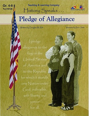 Pledge of Allegiance: History Speaks . . . - Rife, Douglas M, and Mitchell, Judy (Editor)