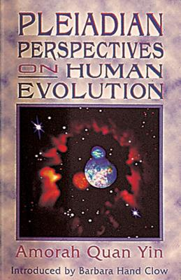 Pleiadian Perspectives on Human Evolution - Yin, Amorah Quan, and Clow, Barbara Hand (Introduction by)