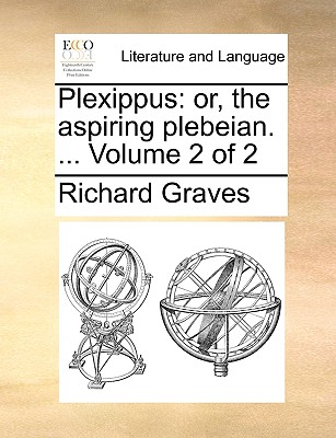 Plexippus: Or, the Aspiring Plebeian. ... Volume 2 of 2 - Graves, Richard