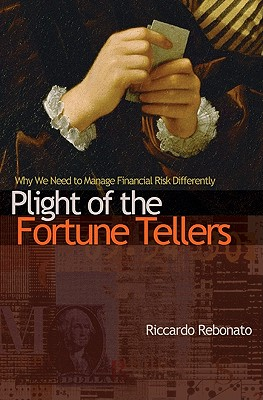 Plight of the Fortune Tellers: Why We Need to Manage Financial Risk Differently - Rebonato, Riccardo