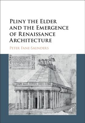 Pliny the Elder and the Emergence of Renaissance Architecture - Fane-Saunders, Peter