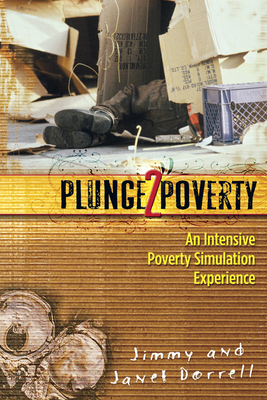 Plunge2poverty: An Intensive Poverty Simulation Experience - Dorrell, Jimmy, and Dorrell, Janet
