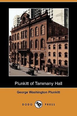 Plunkitt of Tammany Hall (Dodo Press) - Plunkitt, George Washington, and Riordon, William L (Editor)