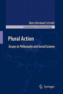Plural Action: Essays in Philosophy and Social Science - Schmid, Hans Bernhard