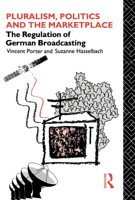 Pluralism, Politics and the Marketplace: The Regulation of German Broadcasting - Porter, Vincent