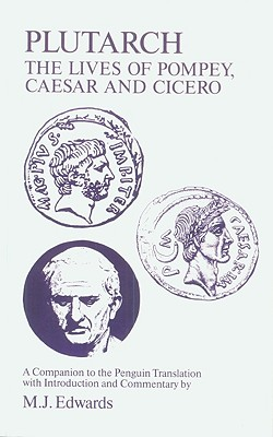 Plutarch: Lives of Pompey, Caesar, Cicero: A Companion to the Penguin Translation - Edwards, Michael (Editor), and Plutarch
