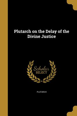 Plutarch on the Delay of the Divine Justice - Plutarch (Creator)