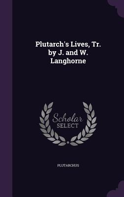 Plutarch's Lives, Tr. by J. and W. Langhorne - Plutarch