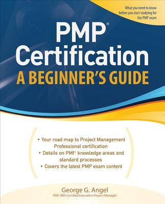 Pmp Certification, a Beginner's Guide - Angel, George G
