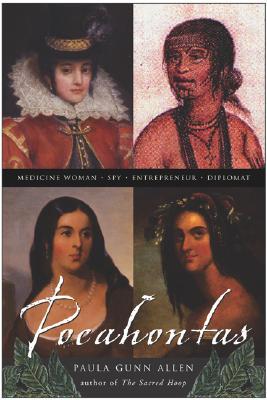 Pocahontas: Medicine Woman, Spy, Entrepreneur, Diplomat - Gunn Allen, Paula, and Allen, Paula Gunn