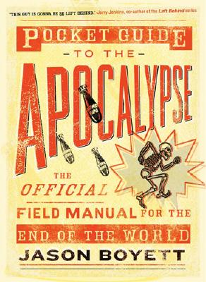 Pocket Guide to the Apocalypse: The Official Field Manual for the End of the World - Boyett, Jason