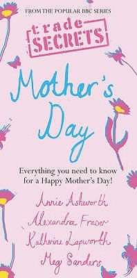 Pocket Trade Secrets: Mother's Day - Ashworth, Annie, and Sanders, Meg, and Lapworth, Katherine