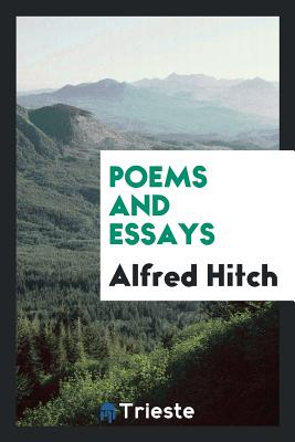 Poems and Essays - Hitch, Alfred