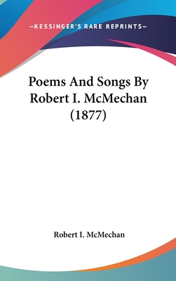 Poems and Songs by Robert I. McMechan (1877) - McMechan, Robert I