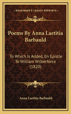 Poems by Anna Laetitia Barbauld: To Which Is Added, En Epistle to William Wilberforce (1820) - Barbauld, Anna Letitia