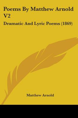 Poems by Matthew Arnold V2: Dramatic and Lyric Poems (1869) - Arnold, Matthew