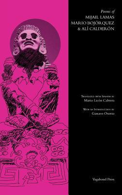 Poems of Mijail Lamas, Mario Bojorquez & Ali Calderon: The Americas Poetry Series - Lamas, Mijail, and Bojorquez, Mario, and Calderon, Ali