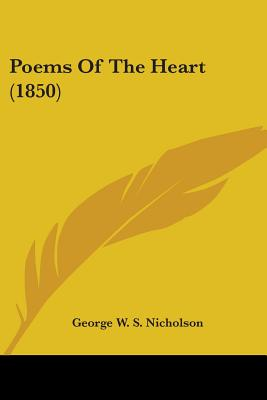 Poems of the Heart (1850) - Nicholson, George W S