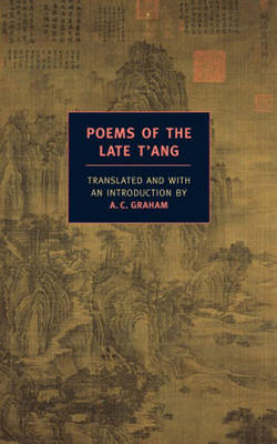 Poems of the Late T'Ang - Graham, A C (Translated by)