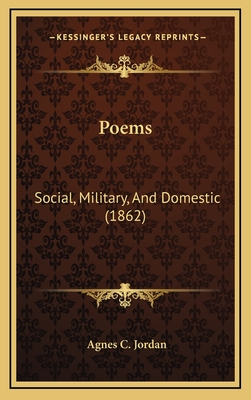 Poems: Social, Military, and Domestic (1862) - Jordan, Agnes C