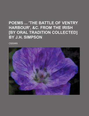 Poems 'The Battle of Ventry Harbour', &C. from the Irish [By Oral Tradition Collected] by J.H. Simpson - Ossian