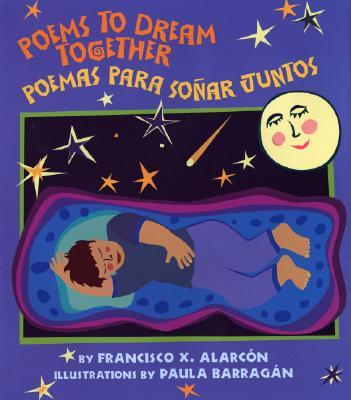 Poems to Dream Together/Poemas Para Sonar Juntos - Alarcon, Francisco X, and Barragan, Paula (Illustrator)