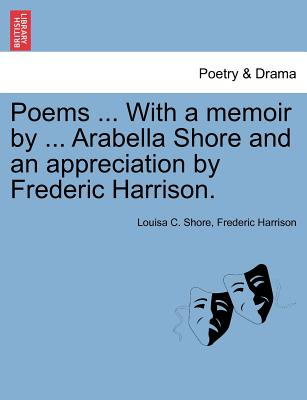 Poems ... with a Memoir by ... Arabella Shore and an Appreciation by Frederic Harrison. - Shore, Louisa C, and Harrison, Frederic