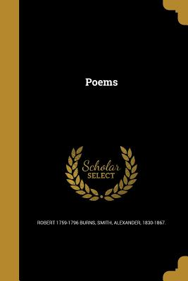 Poems - Burns, Robert 1759-1796, and Smith, Alexander 1830-1867 (Creator)