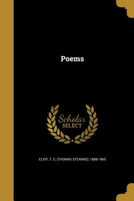 Poems - Eliot, T S (Thomas Stearns) 1888-1965 (Creator)