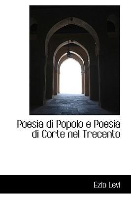 Poesia Di Popolo E Poesia Di Corte Nel Trecento - Levi, Ezio