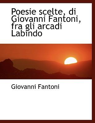 Poesie Scelte, Di Giovanni Fantoni, Fra Gli Arcadi Labindo - Fantoni, Giovanni