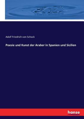 Poesie Und Kunst Der Araber in Spanien Und Sicilien - Schack, Adolf Friedrich Von