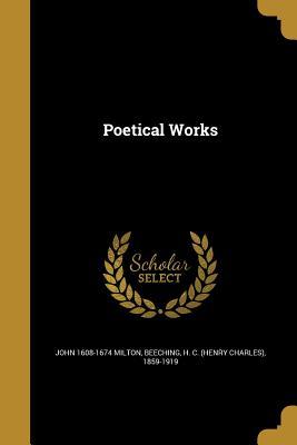 Poetical Works - Milton, John 1608-1674, and Beeching, H C (Henry Charles) 1859-19 (Creator)