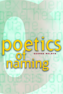 Poetics of Naming - Melnyk, George